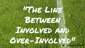 The Line Between Involved and Over-Involved2