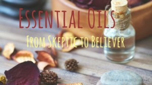 Essential Oils- From Skeptic to Believer